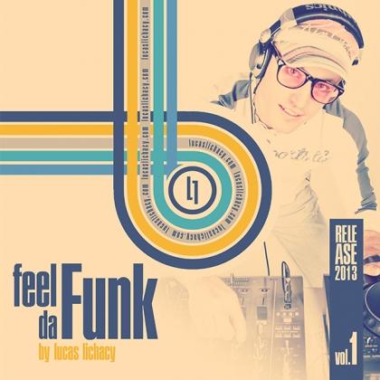http://lucaslichacy.com/wp-content/uploads/2013/05/release_feel_da_funk_vol1_REL2013.jpg